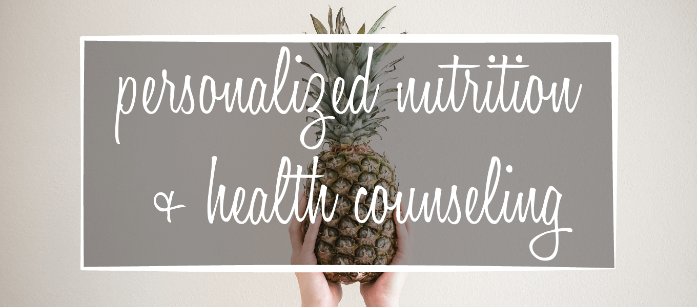 image says: personalized nutrition + health counseling over pic of person holding up pineapple