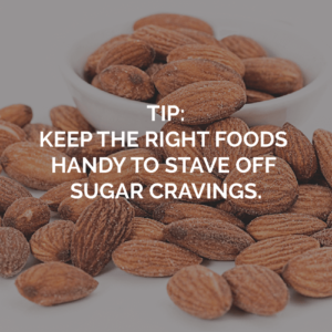 Sugar elimination tip about learning to keep healthy foods on hand to stave off sugar cravings